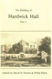 The Building of Hardwick Hall. Part 1: The Old Hall, 1587-91