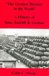 The Greatest Brewery in the World - A History of Bass, Ratcliff and Gretton