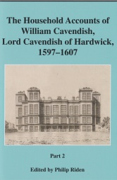 The Household Accounts of William Cavendish, Lord Cavendish of Hardwick, 1597-1607 Part 2